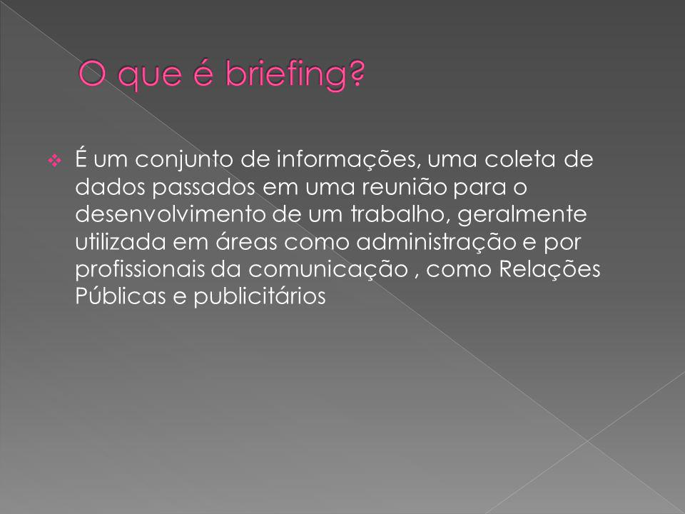 Um bom briefing deve ser tão curto quanto possível, mas tão longo quanto necessário, ou seja, ele deve conter todas as informações relevantes e nenhuma que não seja.