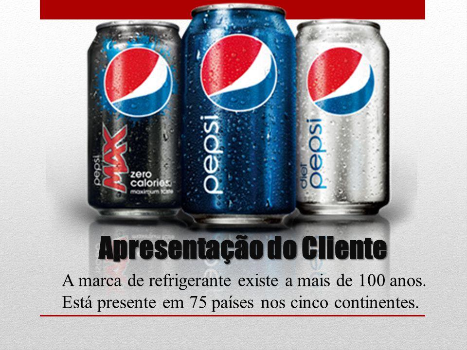 Apresentação do Cliente A marca de refrigerante existe a mais de 100 anos. Está presente em 75 países nos cinco continentes.