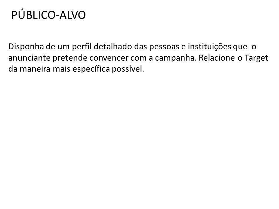 PÚBLICO-ALVO Disponha de um perfil detalhado das pessoas e instituições que o anunciante pretende convencer com a campanha. Relacione o Target da mane
