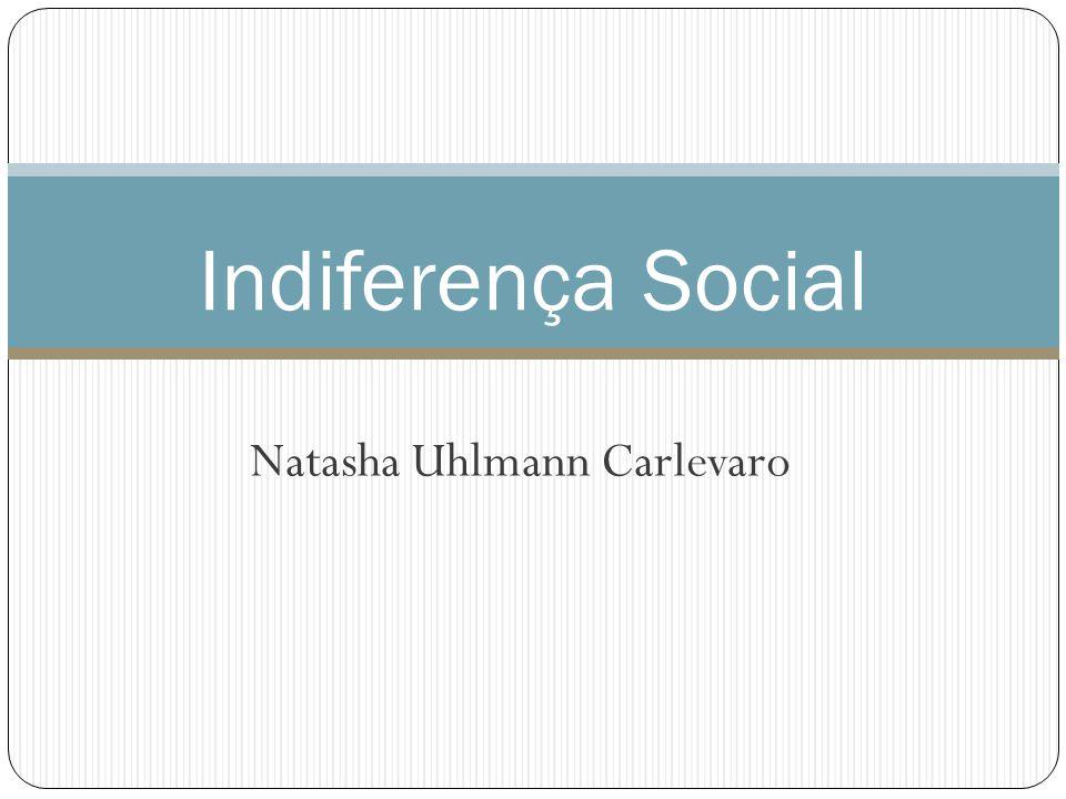 Natasha Uhlmann Carlevaro Indiferença Social