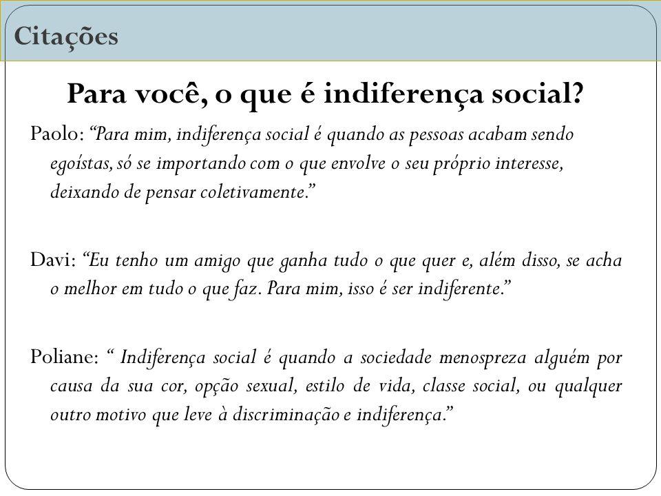 Citações Para você, o que é indiferença social.