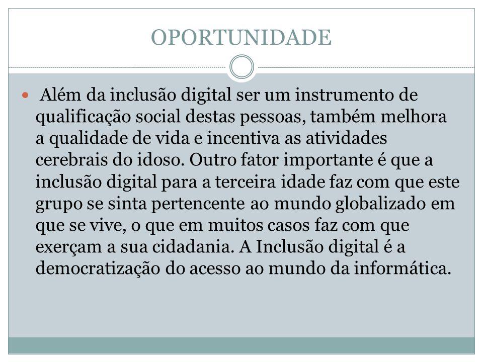 OPORTUNIDADE Além da inclusão digital ser um instrumento de qualificação social destas pessoas, também melhora a qualidade de vida e incentiva as ativ