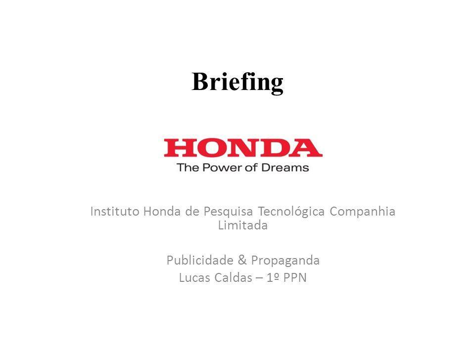 Briefing Instituto Honda de Pesquisa Tecnológica Companhia Limitada Publicidade & Propaganda Lucas Caldas – 1º PPN