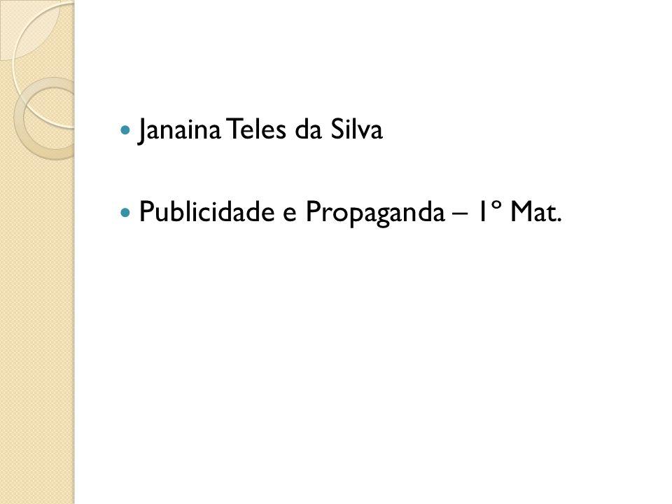 Janaina Teles da Silva Publicidade e Propaganda – 1º Mat.
