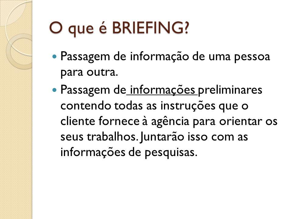 O que é BRIEFING? Passagem de informação de uma pessoa para outra. Passagem de informações preliminares contendo todas as instruções que o cliente for