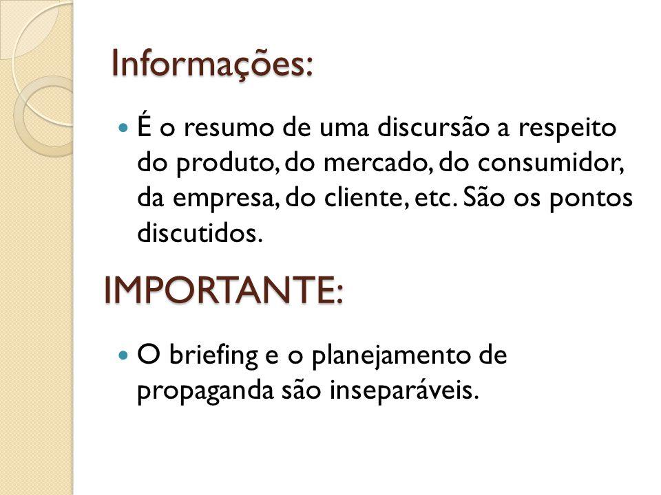 Informações: É o resumo de uma discursão a respeito do produto, do mercado, do consumidor, da empresa, do cliente, etc. São os pontos discutidos. O br