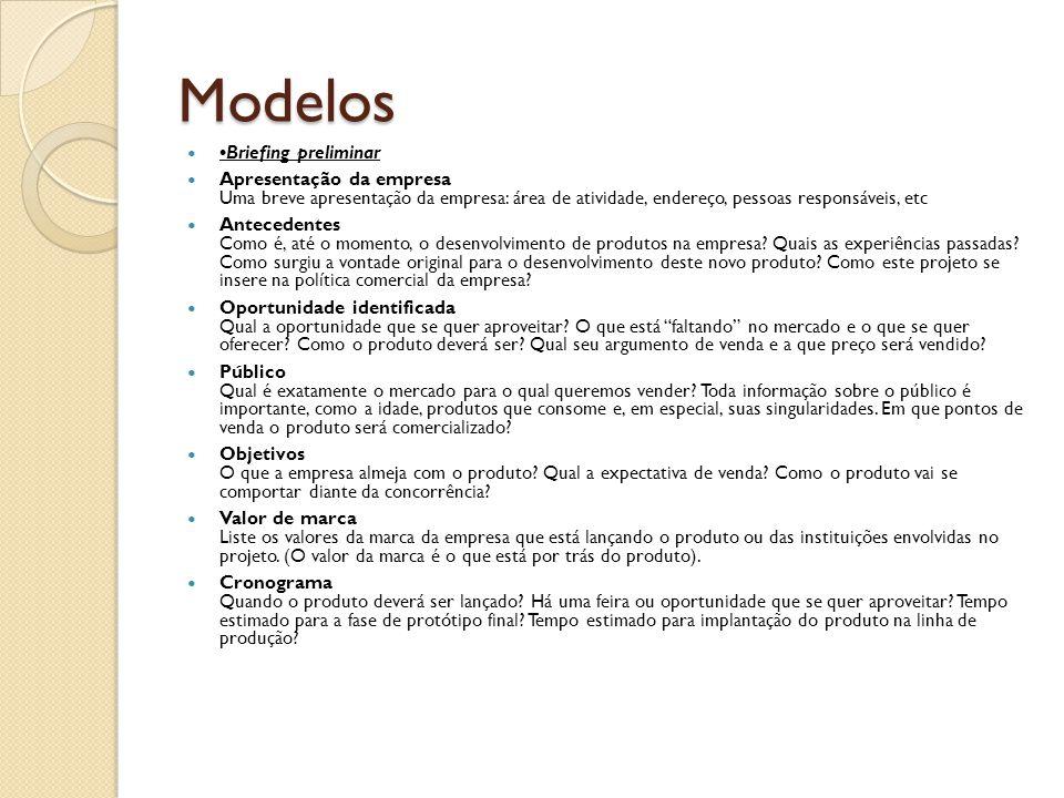 Modelos Briefing preliminar Apresentação da empresa Uma breve apresentação da empresa: área de atividade, endereço, pessoas responsáveis, etc Antecede