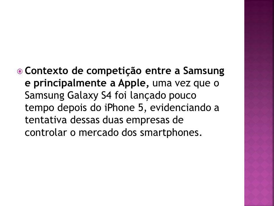 Contexto de competição entre a Samsung e principalmente a Apple, uma vez que o Samsung Galaxy S4 foi lançado pouco tempo depois do iPhone 5, evidencia