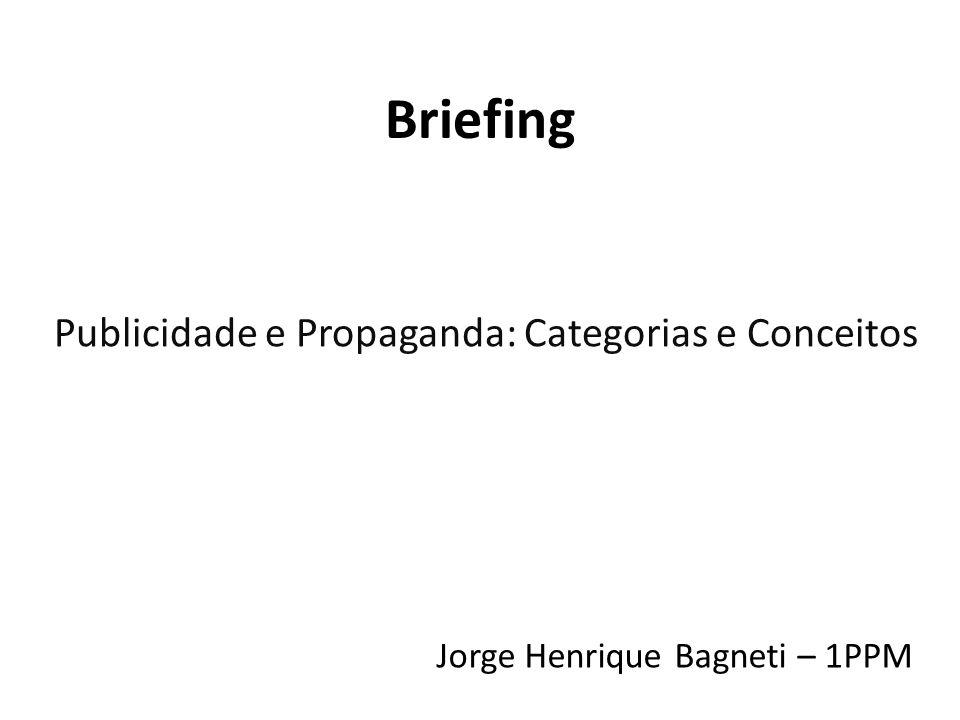 Briefing Publicidade e Propaganda: Categorias e Conceitos Jorge Henrique Bagneti – 1PPM