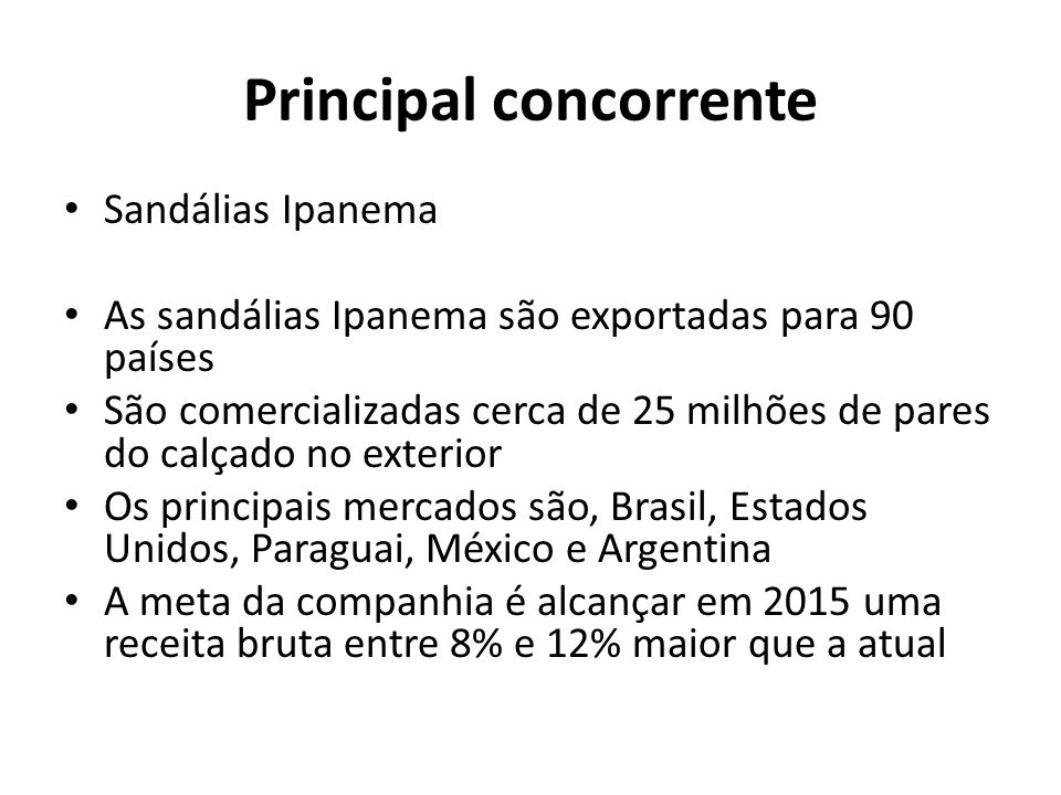 Principal concorrente Sandálias Ipanema As sandálias Ipanema são exportadas para 90 países São comercializadas cerca de 25 milhões de pares do calçado