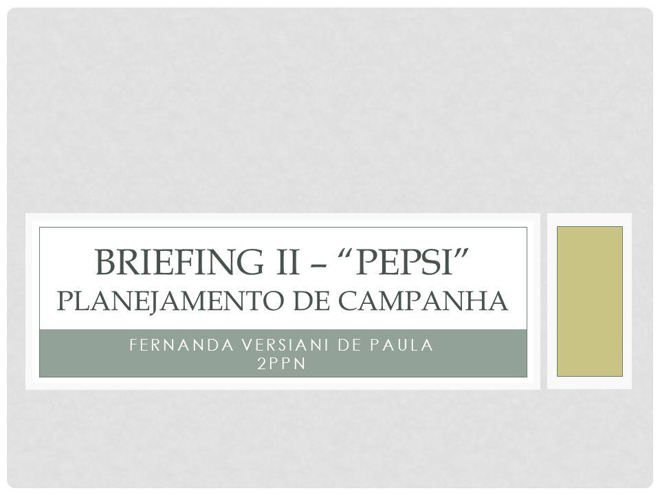 FERNANDA VERSIANI DE PAULA 2PPN BRIEFING II – PEPSI PLANEJAMENTO DE CAMPANHA