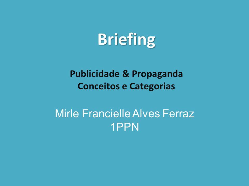 Publicidade & Propaganda Conceitos e Categorias Mirle Francielle Alves Ferraz 1PPN Briefing