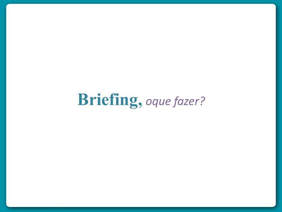 Briefing, oque fazer?