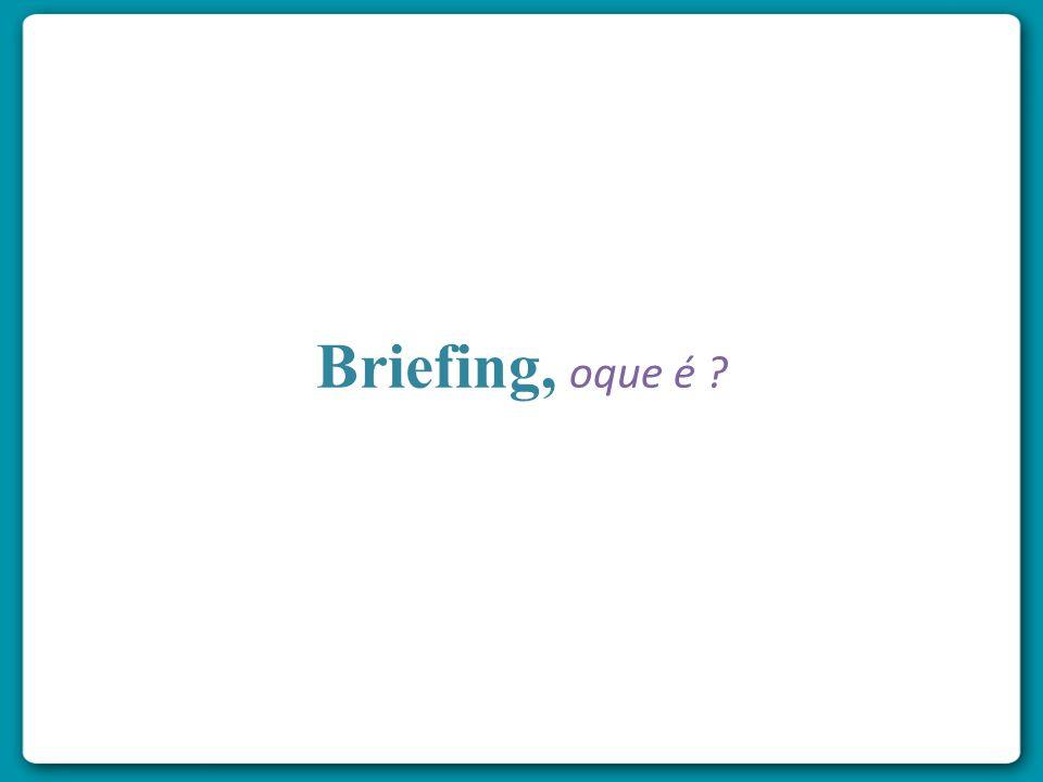 Em seu conceito mais simples e direto, briefing significa a passagem de informação de uma pessoa para outra, especialmente do anunciante para o executivo de Atendimento e deste para os demais profissionais envolvidos no processo.