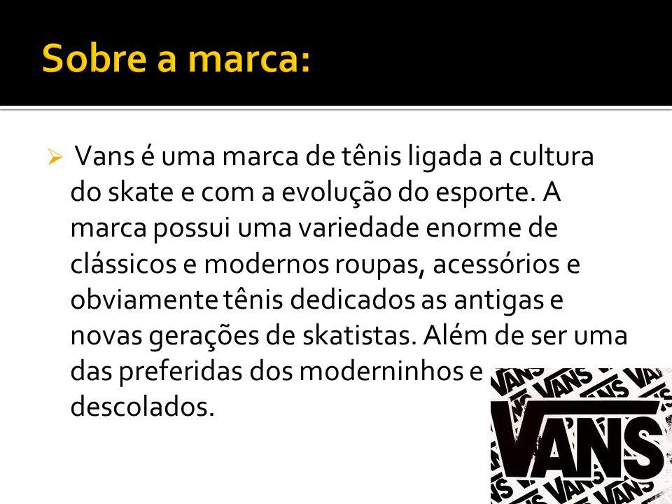 Vans é uma marca de tênis ligada a cultura do skate e com a evolução do esporte. A marca possui uma variedade enorme de clássicos e modernos roupas, a