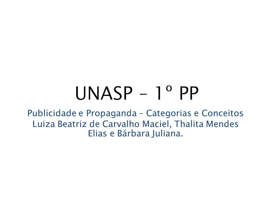 Publicidade e Propaganda – Categorias e Conceitos Luiza Beatriz de Carvalho Maciel, Thalita Mendes Elias e Bárbara Juliana.