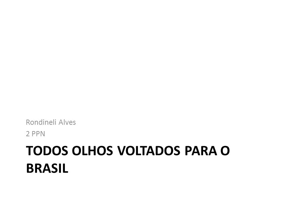 TODOS OLHOS VOLTADOS PARA O BRASIL Rondineli Alves 2 PPN