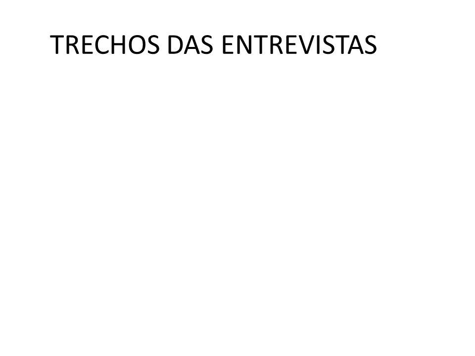 TRECHOS DAS ENTREVISTAS
