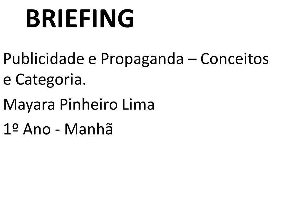 BRIEFING Publicidade e Propaganda – Conceitos e Categoria. Mayara Pinheiro Lima 1º Ano - Manhã