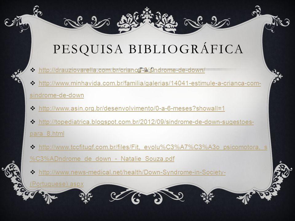 PESQUISA BIBLIOGRÁFICA http://drauziovarella.com.br/crianca-2/sindrome-de-down/ http://www.minhavida.com.br/familia/galerias/14041-estimule-a-crianca-