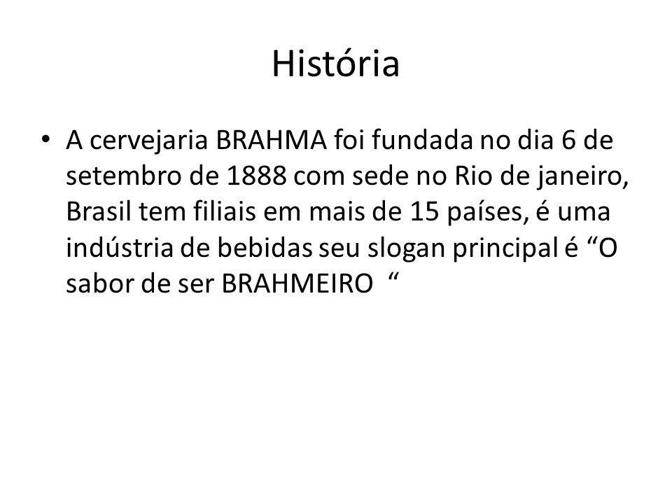História A cervejaria BRAHMA foi fundada no dia 6 de setembro de 1888 com sede no Rio de janeiro, Brasil tem filiais em mais de 15 países, é uma indús
