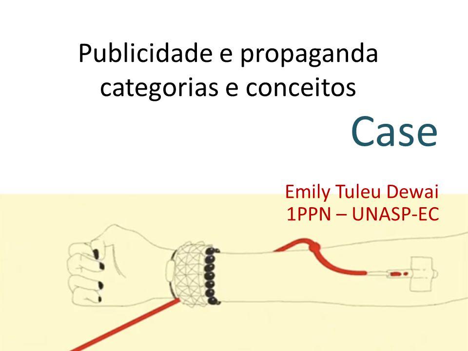 Publicidade e propaganda categorias e conceitos Case Emily Tuleu Dewai 1PPN – UNASP-EC