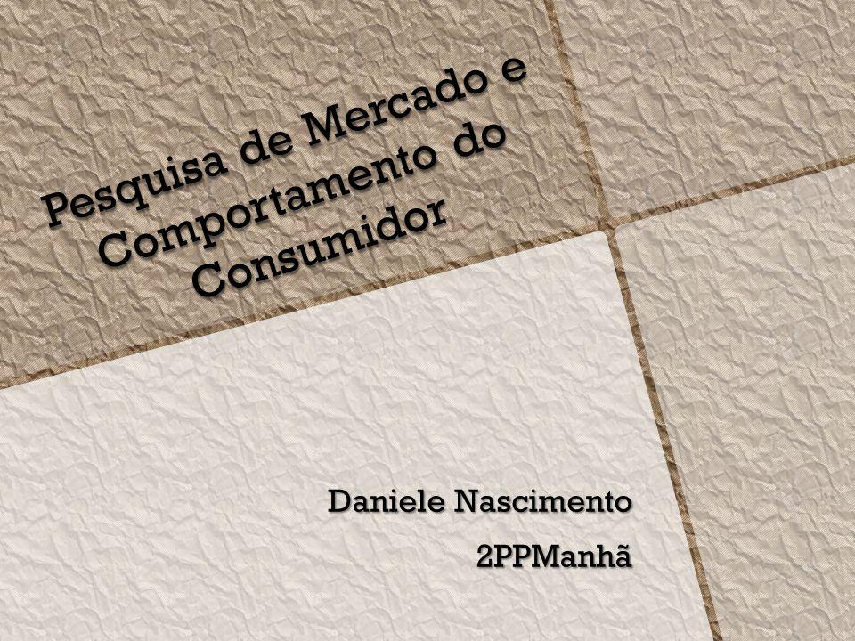Daniele Nascimento 2PPManhã Pesquisa de Mercado e Comportamento do Consumidor