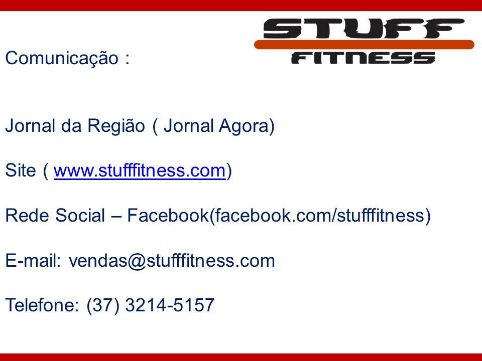 Comunicação : Jornal da Região ( Jornal Agora) Site ( www.stufffitness.com)www.stufffitness.com Rede Social – Facebook(facebook.com/stufffitness) E-ma