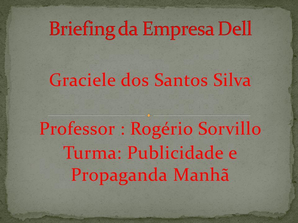Graciele dos Santos Silva Professor : Rogério Sorvillo Turma: Publicidade e Propaganda Manhã