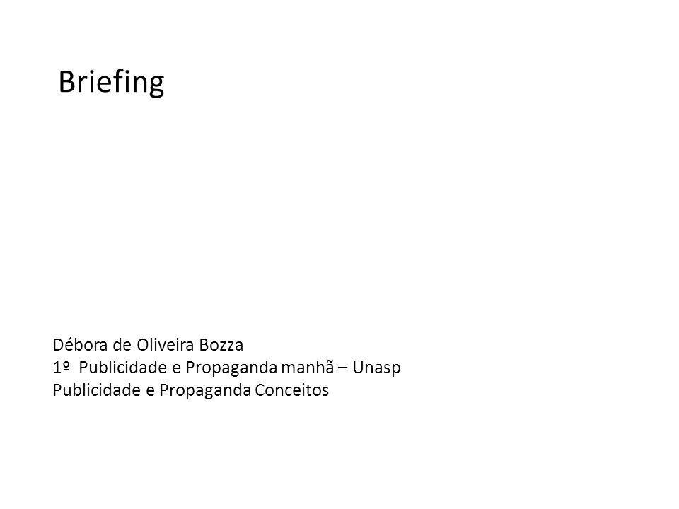 Briefing Débora de Oliveira Bozza 1º Publicidade e Propaganda manhã – Unasp Publicidade e Propaganda Conceitos