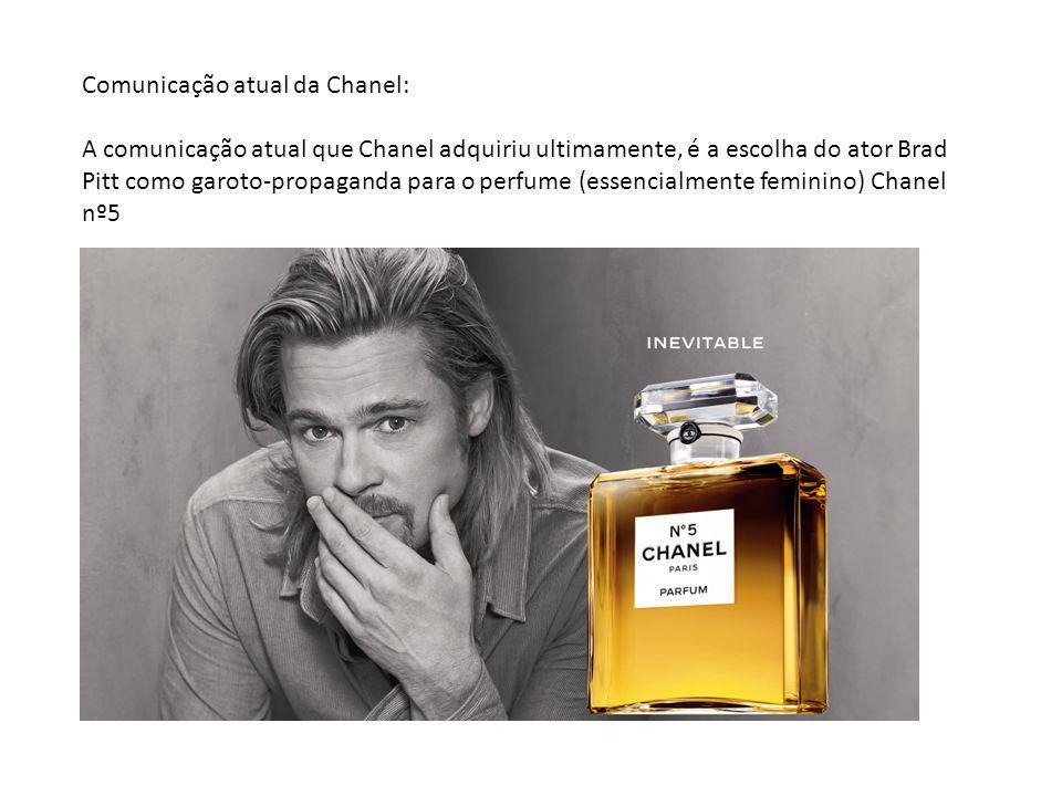 Comunicação atual da Chanel: A comunicação atual que Chanel adquiriu ultimamente, é a escolha do ator Brad Pitt como garoto-propaganda para o perfume (essencialmente feminino) Chanel nº5