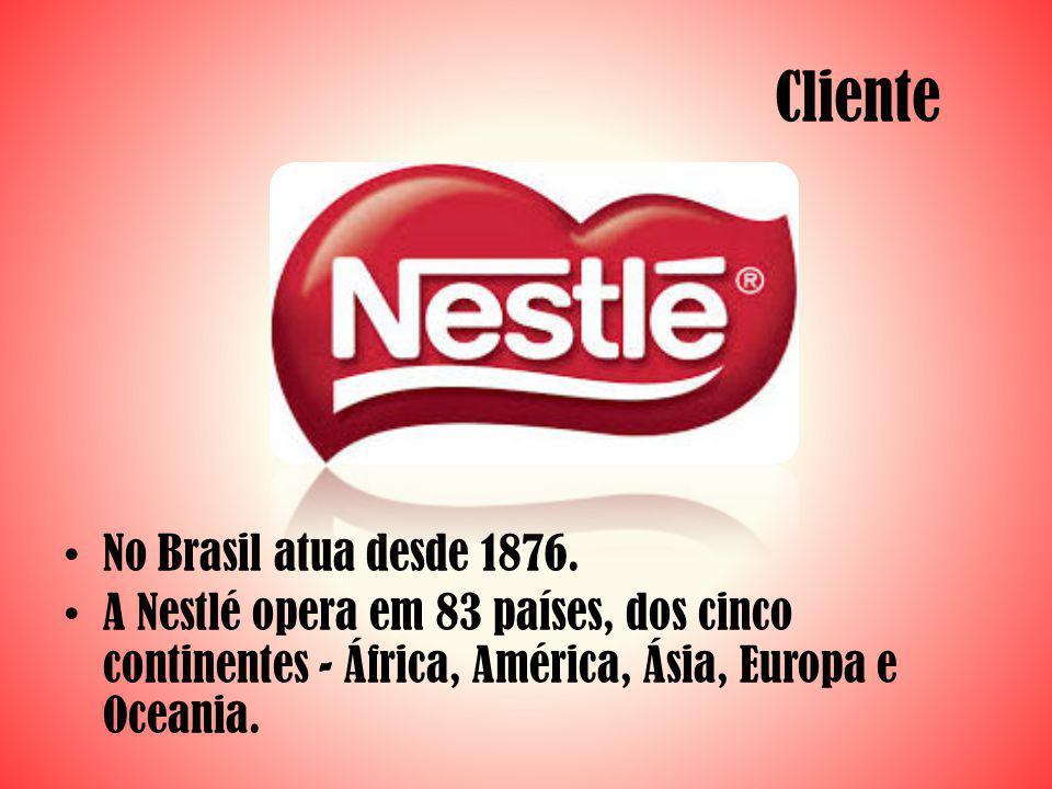 Cliente No Brasil atua desde 1876. A Nestlé opera em 83 países, dos cinco continentes - África, América, Ásia, Europa e Oceania.