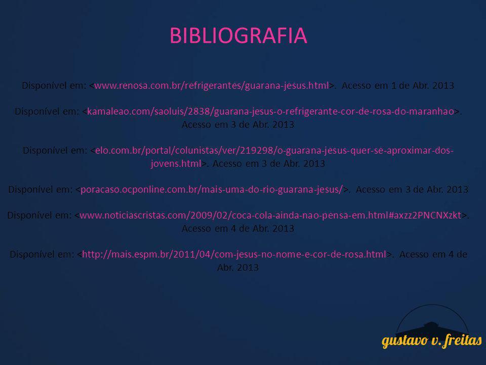 BIBLIOGRAFIA Disponível em:. Acesso em 1 de Abr. 2013 Disponível em:. Acesso em 3 de Abr. 2013 Disponível em:. Acesso em 4 de Abr. 2013