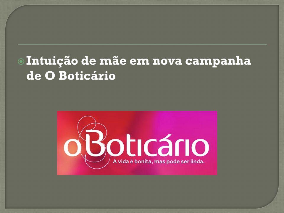 O Boticário lança campanha para o Dia das Mães, em que destaca a intuição materna.