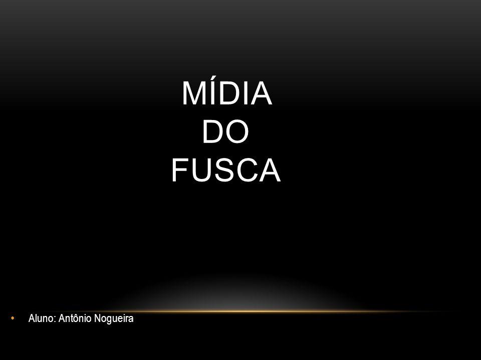 MÍDIA DO FUSCA Aluno: Antônio Nogueira