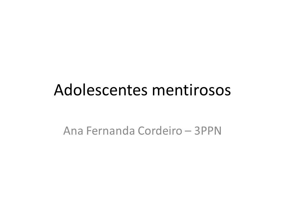 Adolescentes mentirosos Ana Fernanda Cordeiro – 3PPN