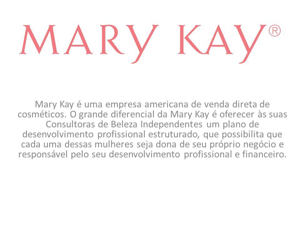 Mary Kay é uma empresa americana de venda direta de cosméticos. O grande diferencial da Mary Kay é oferecer às suas Consultoras de Beleza Independente