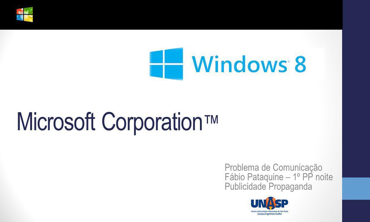 Microsoft Corporation Problema de Comunicação Fábio Pataquine – 1º PP noite Publicidade Propaganda