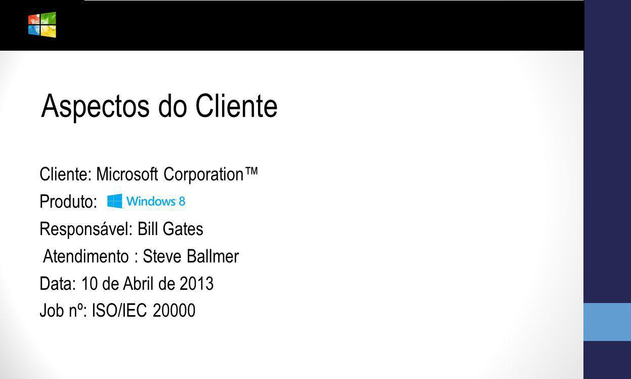 Cliente: Microsoft Corporation Produto: Responsável: Bill Gates Atendimento : Steve Ballmer Data: 10 de Abril de 2013 Job nº: ISO/IEC 20000 Aspectos d