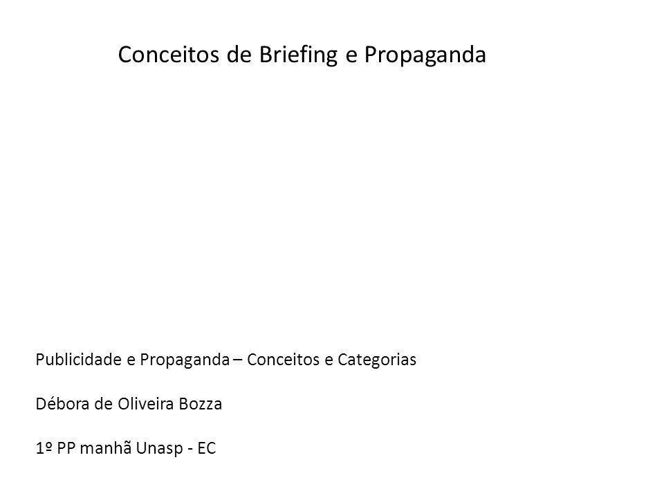 Conceitos de Briefing e Propaganda Publicidade e Propaganda – Conceitos e Categorias Débora de Oliveira Bozza 1º PP manhã Unasp - EC