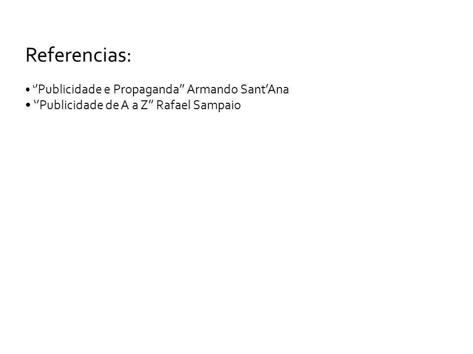 Referencias: Publicidade e Propaganda Armando SantAna Publicidade de A a Z Rafael Sampaio