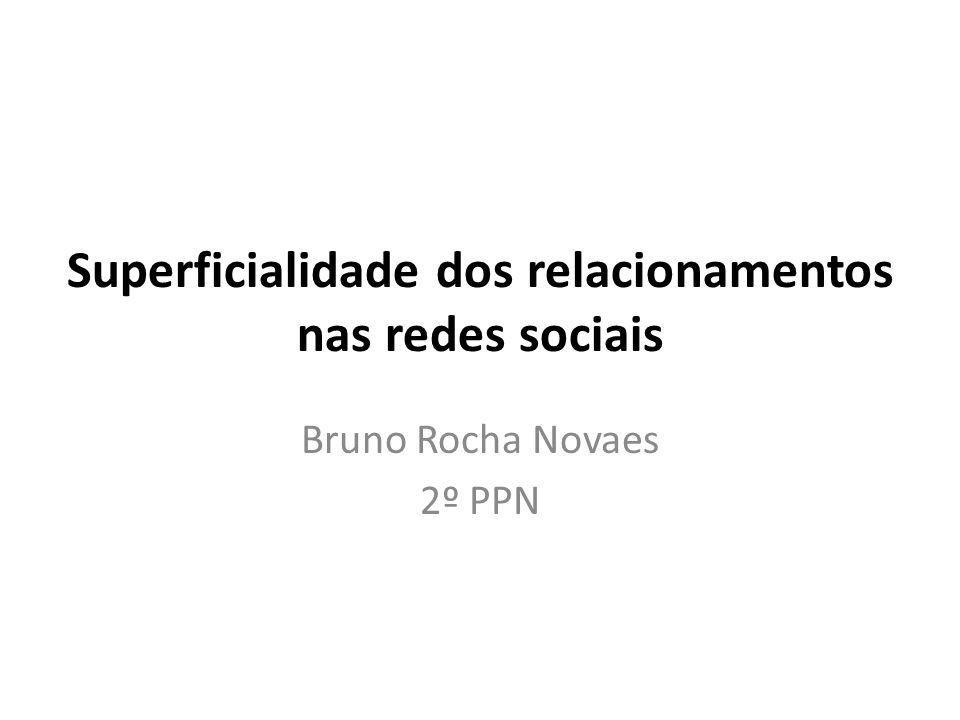 Superficialidade dos relacionamentos nas redes sociais Bruno Rocha Novaes 2º PPN
