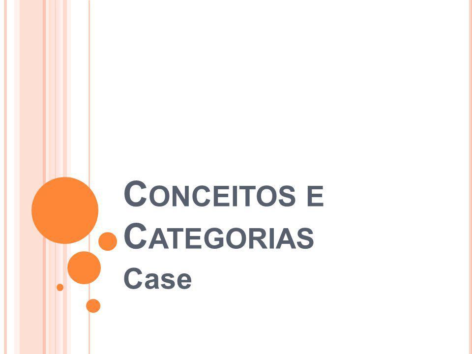 C ONCEITOS E C ATEGORIAS Case