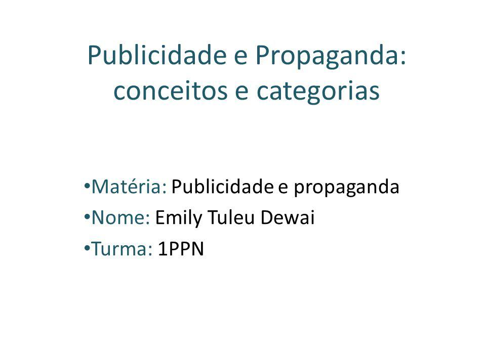 Publicidade e Propaganda: conceitos e categorias Matéria: Publicidade e propaganda Nome: Emily Tuleu Dewai Turma: 1PPN