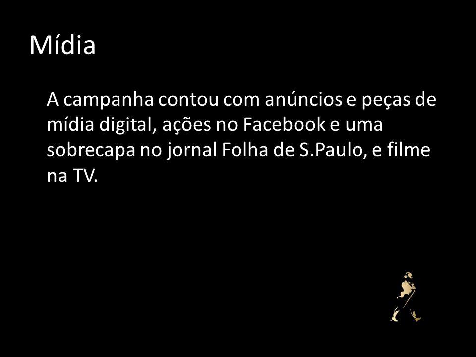 Mídia A campanha contou com anúncios e peças de mídia digital, ações no Facebook e uma sobrecapa no jornal Folha de S.Paulo, e filme na TV.
