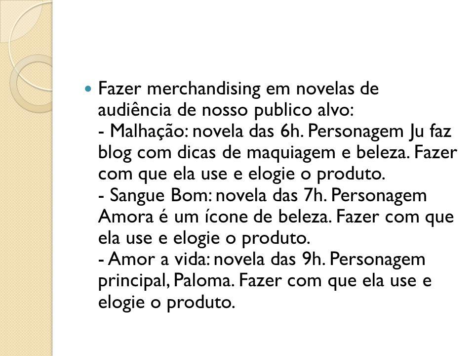 Fazer merchandising em novelas de audiência de nosso publico alvo: - Malhação: novela das 6h.