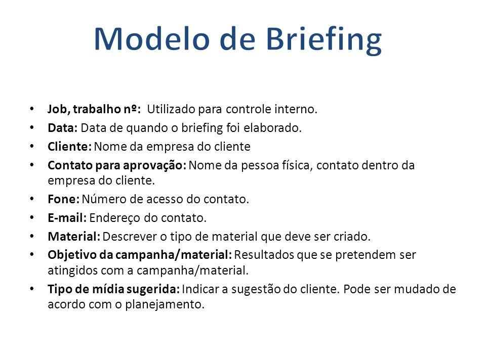 Job, trabalho nº: Utilizado para controle interno. Data: Data de quando o briefing foi elaborado. Cliente: Nome da empresa do cliente Contato para apr