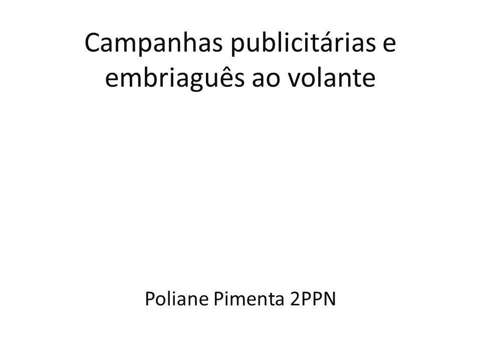 Campanhas publicitárias e embriaguês ao volante Poliane Pimenta 2PPN