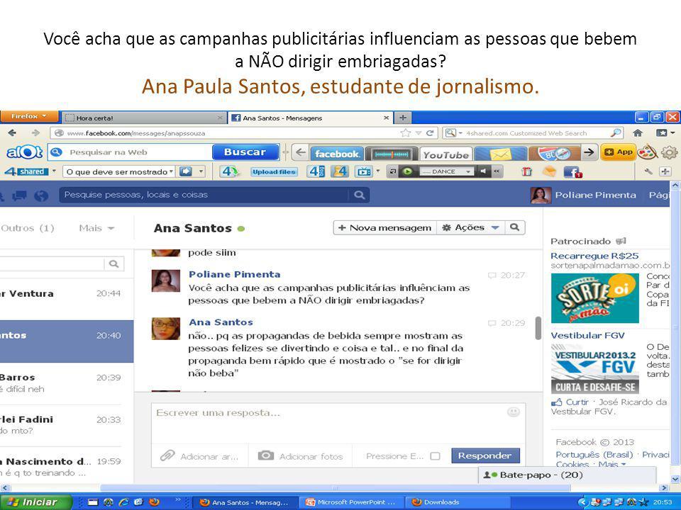 Você acha que as campanhas publicitárias influenciam as pessoas que bebem a NÃO dirigir embriagadas? Ana Paula Santos, estudante de jornalismo.