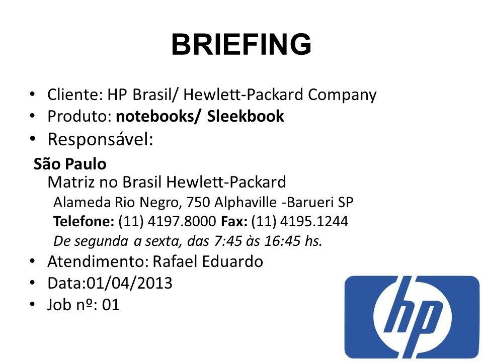 BRIEFING Cliente: HP Brasil/ Hewlett-Packard Company Produto: notebooks/ Sleekbook Responsável: São Paulo Matriz no Brasil Hewlett-Packard Alameda Rio